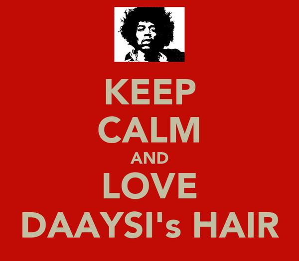 KEEP CALM AND LOVE DAAYSI's HAIR