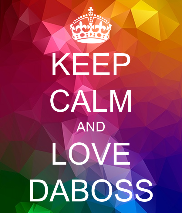 KEEP CALM AND LOVE DABOSS