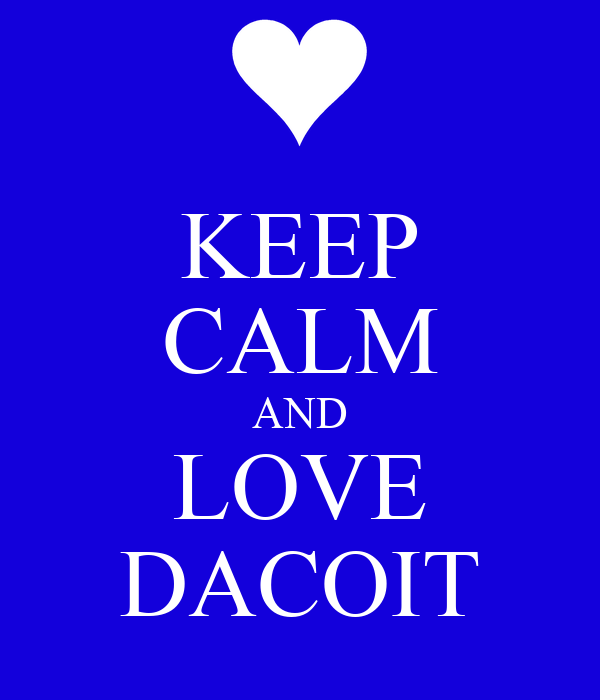 KEEP CALM AND LOVE DACOIT