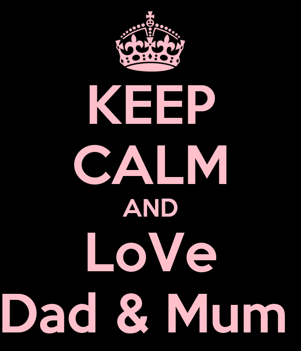 KEEP CALM AND LoVe Dad & Mum