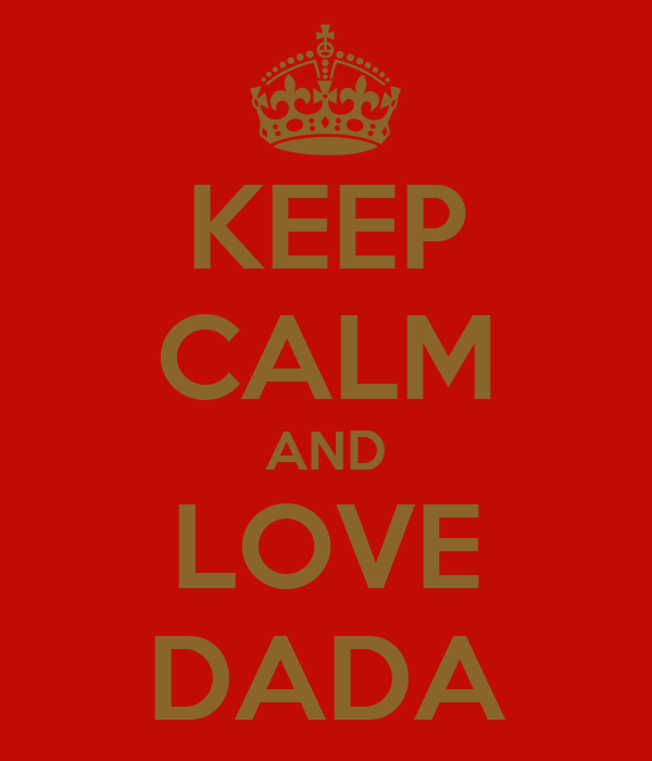 KEEP CALM AND LOVE DADA