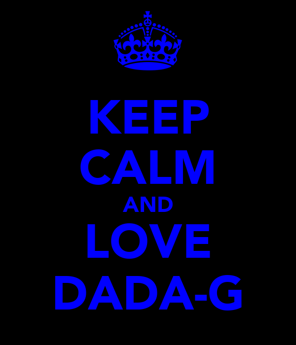 KEEP CALM AND LOVE DADA-G