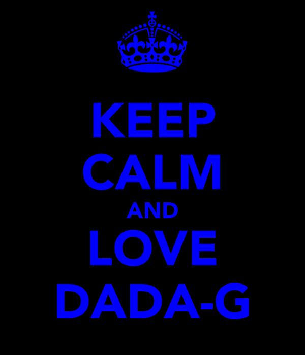 KEEP CALM AND LOVE DADA-G