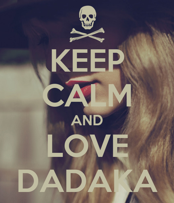 KEEP CALM AND LOVE DADAKA