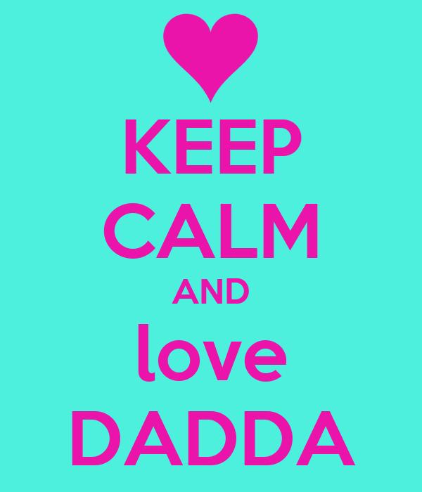 KEEP CALM AND love DADDA
