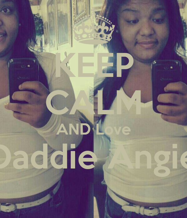 KEEP CALM AND Love Daddie Angie