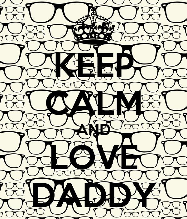 KEEP CALM AND LOVE DADDY