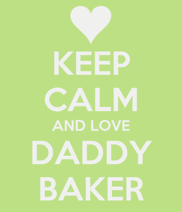 KEEP CALM AND LOVE DADDY BAKER