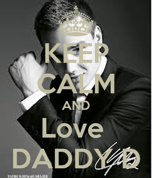 KEEP CALM AND Love  DADDY D
