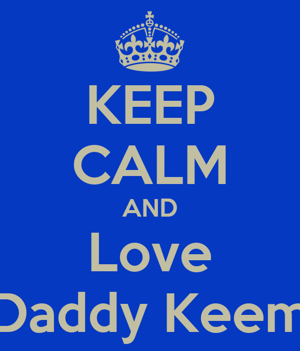 KEEP CALM AND Love Daddy Keem