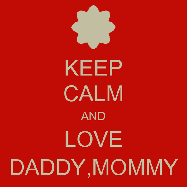 KEEP CALM AND LOVE DADDY,MOMMY