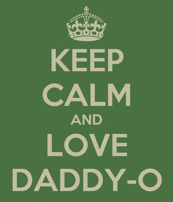 KEEP CALM AND LOVE DADDY-O