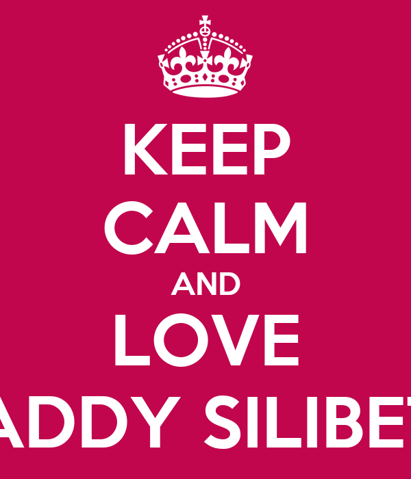 KEEP CALM AND LOVE DADDY SILIBETH