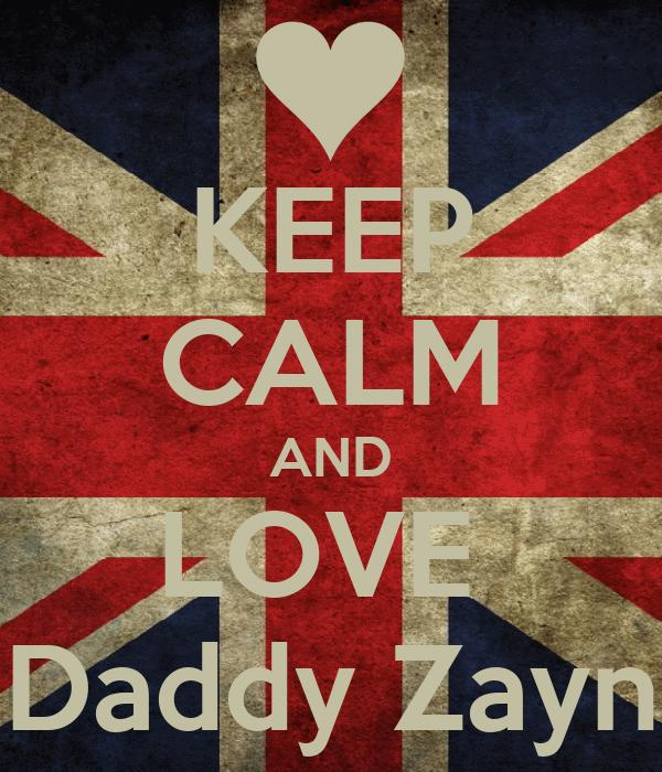 KEEP CALM AND LOVE  Daddy Zayn