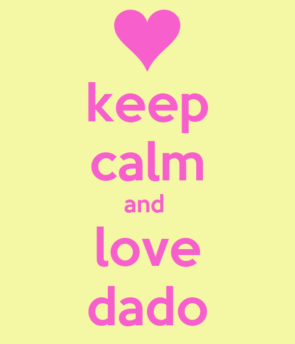 keep calm and  love dado