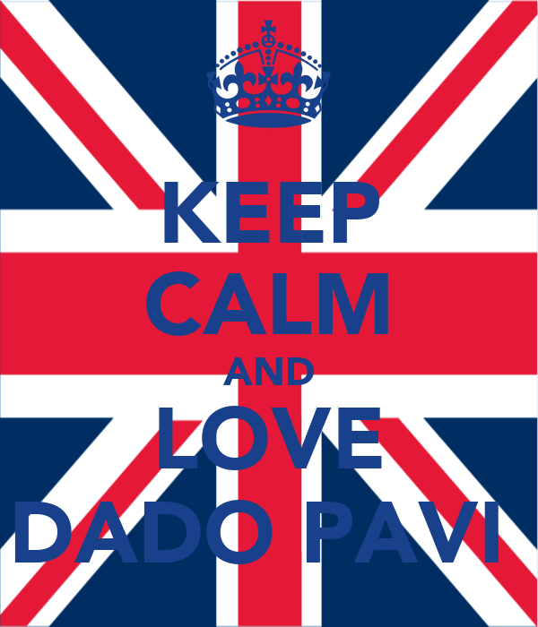 KEEP CALM AND LOVE DADO PAVIĆ