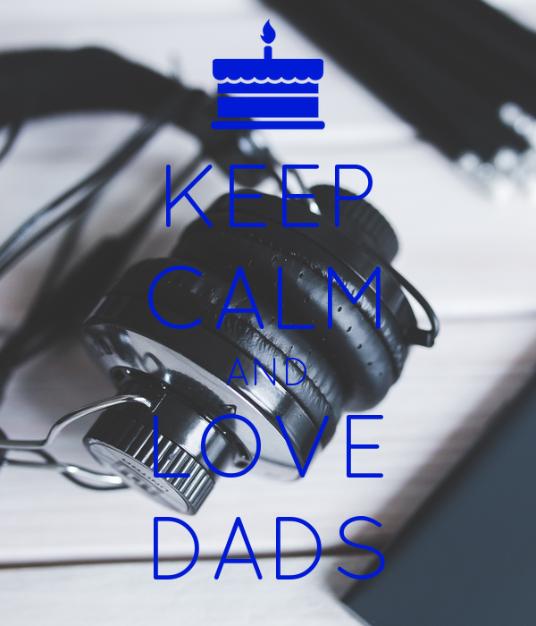 KEEP CALM AND LOVE DADS