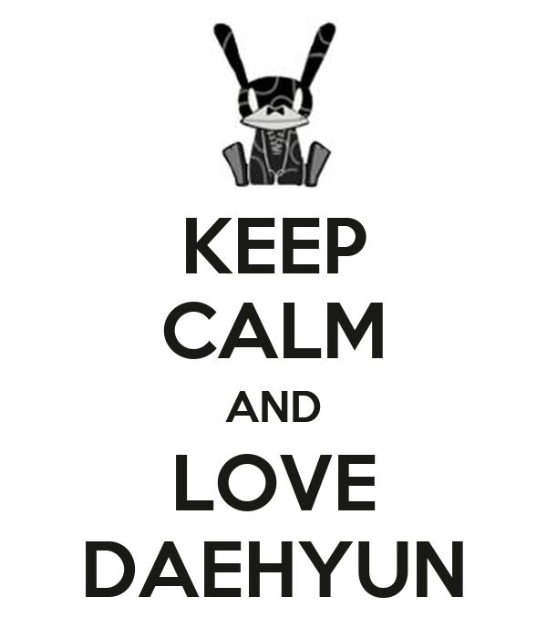 KEEP  CALM AND LOVE DAEHYUN