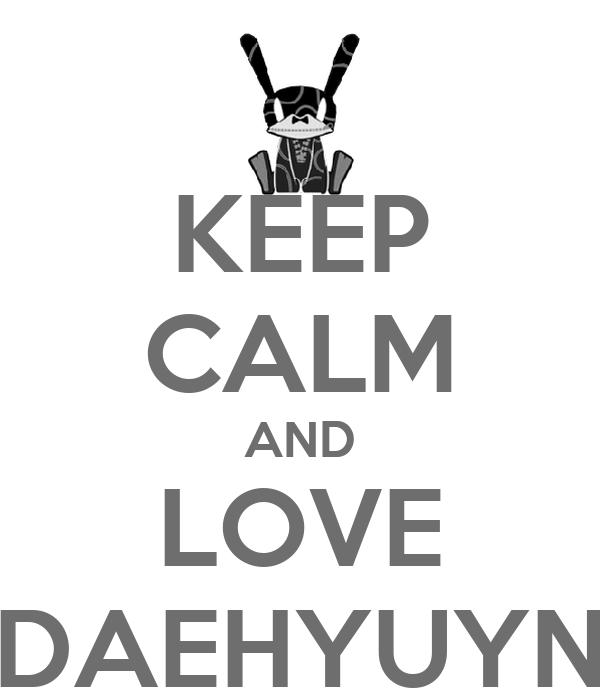 KEEP CALM AND LOVE DAEHYUYN