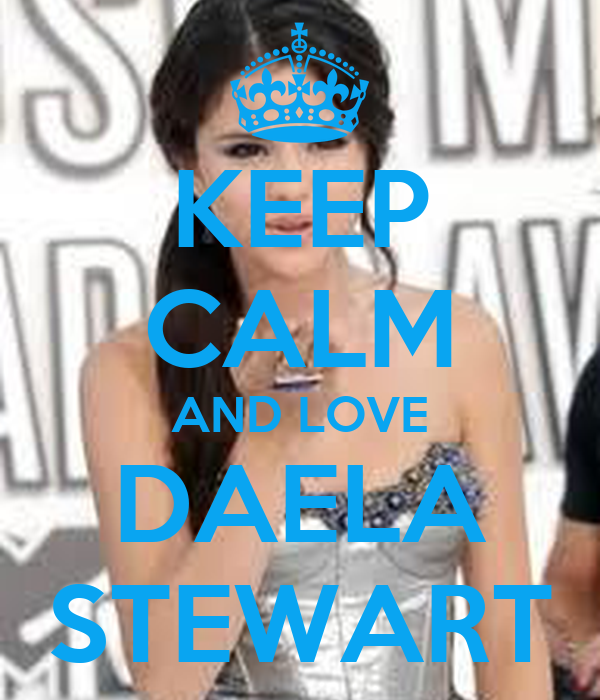 KEEP CALM AND LOVE DAELA STEWART