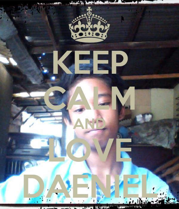 KEEP CALM AND LOVE DAENIEL