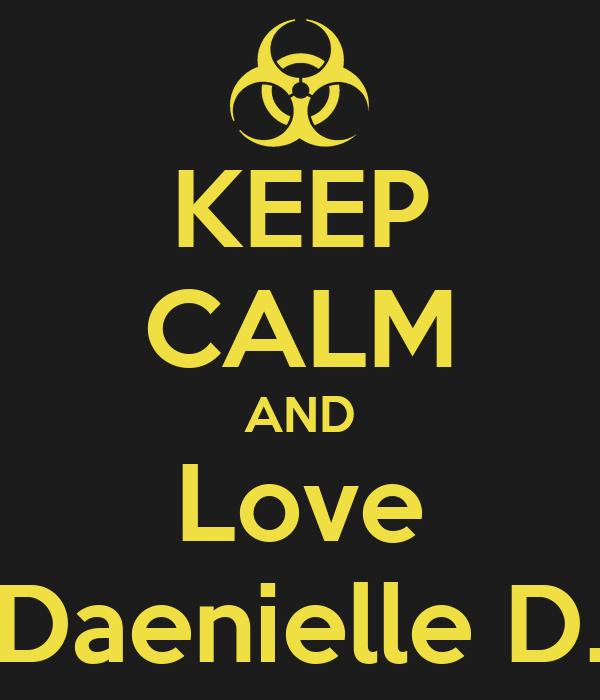 KEEP CALM AND Love Daenielle D.