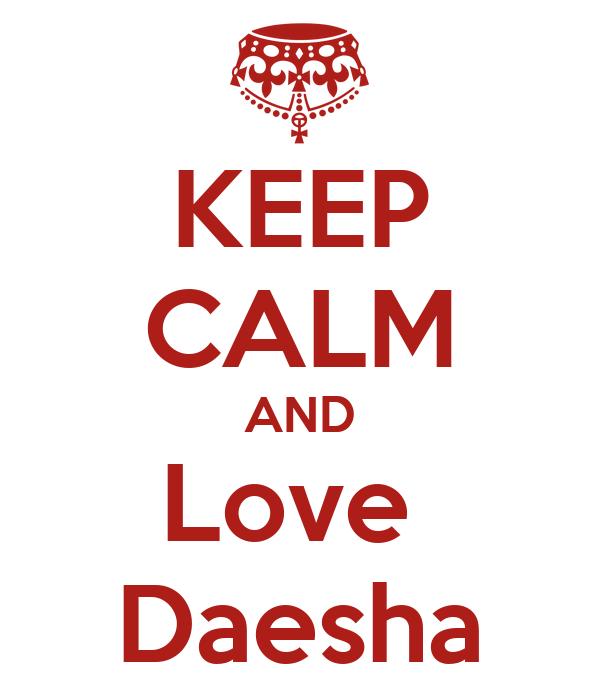 KEEP CALM AND Love  Daesha