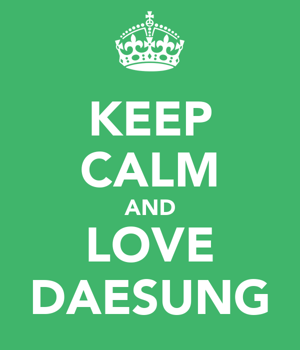 KEEP CALM AND LOVE DAESUNG