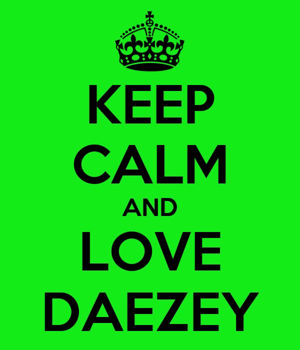 KEEP CALM AND LOVE DAEZEY