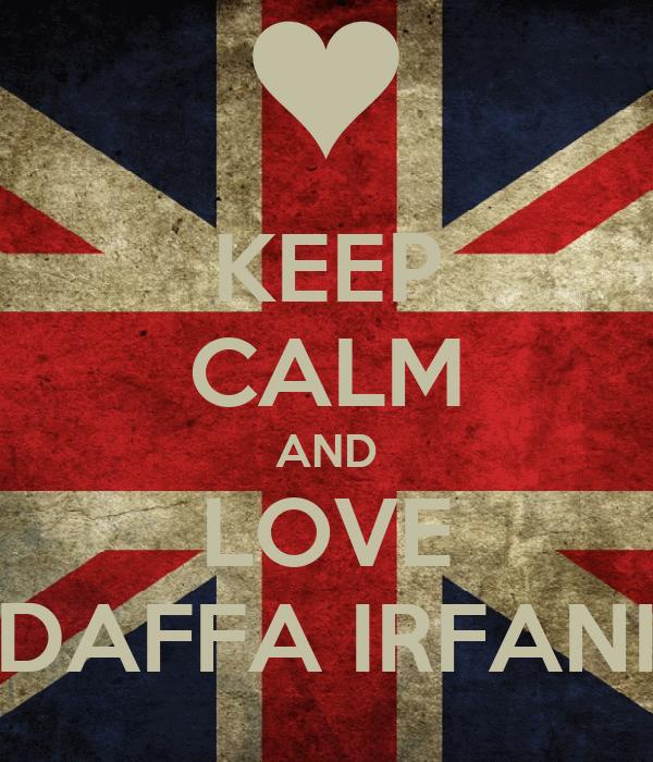 KEEP CALM AND LOVE DAFFA IRFANI