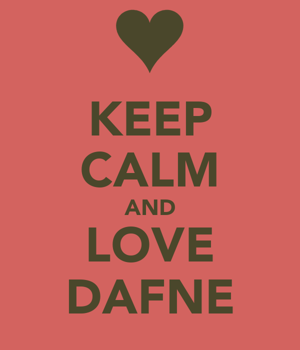 KEEP CALM AND LOVE DAFNE