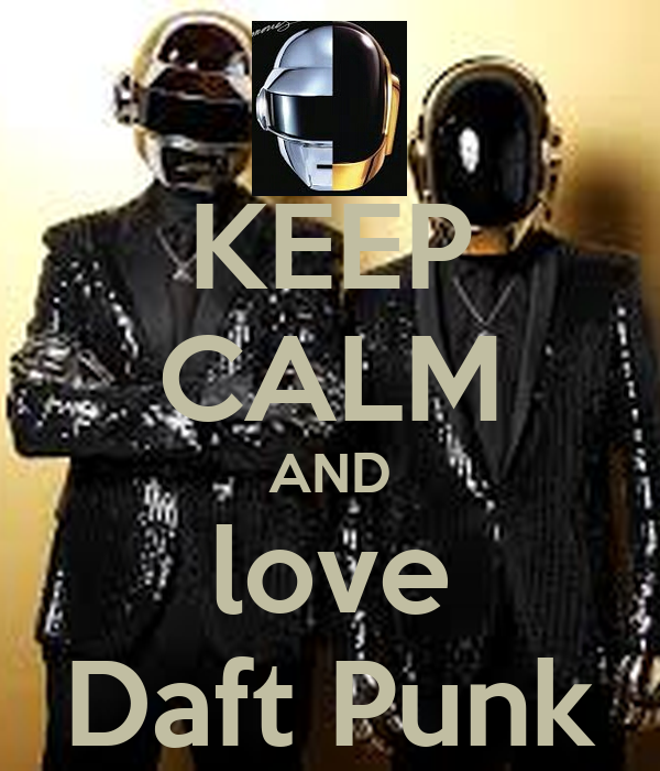 KEEP CALM AND love Daft Punk