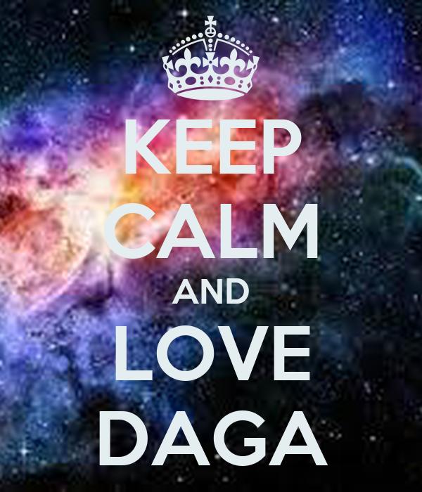 KEEP CALM AND LOVE DAGA