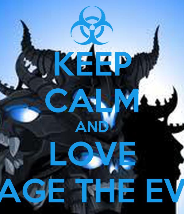 KEEP CALM AND LOVE DAGE THE EVIL