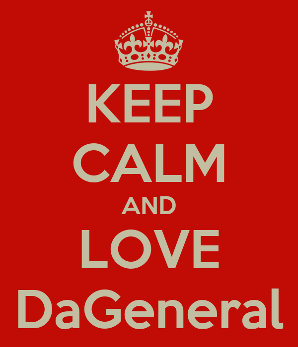 KEEP CALM AND LOVE DaGeneral