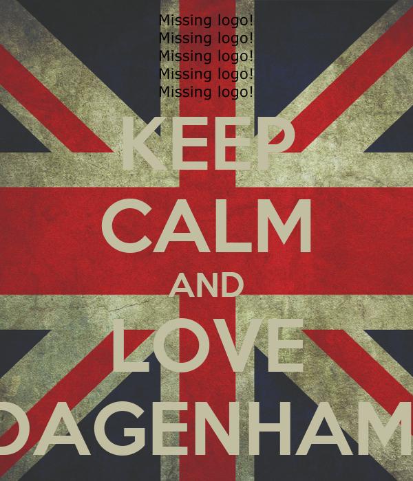 KEEP CALM AND LOVE DAGENHAM