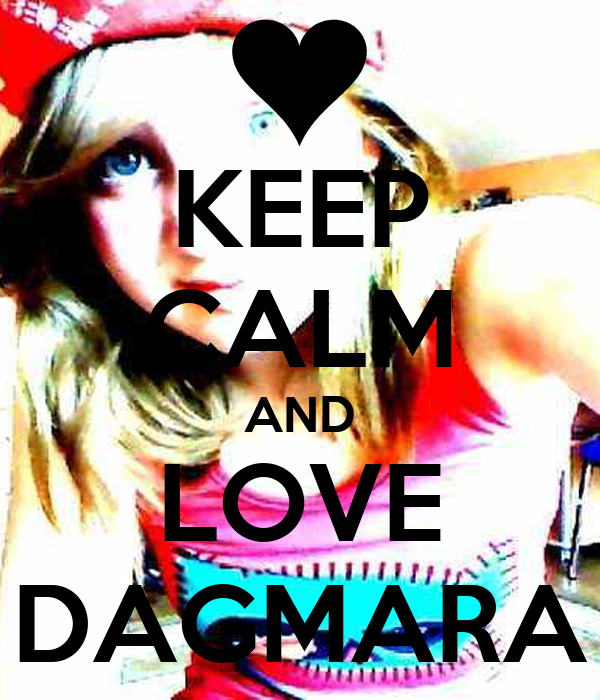 KEEP CALM AND LOVE DAGMARA