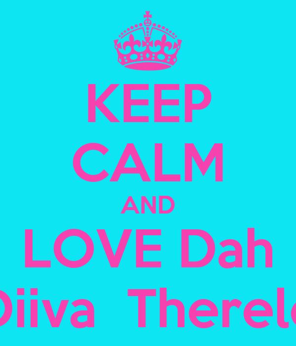 KEEP CALM AND LOVE Dah Diiva  Therele