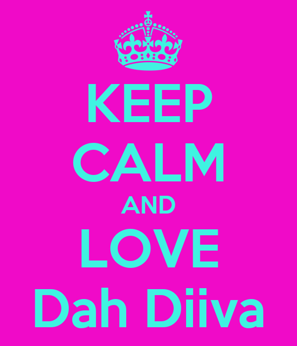 KEEP CALM AND LOVE Dah Diiva