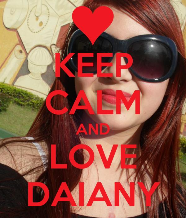 KEEP CALM AND LOVE DAIANY
