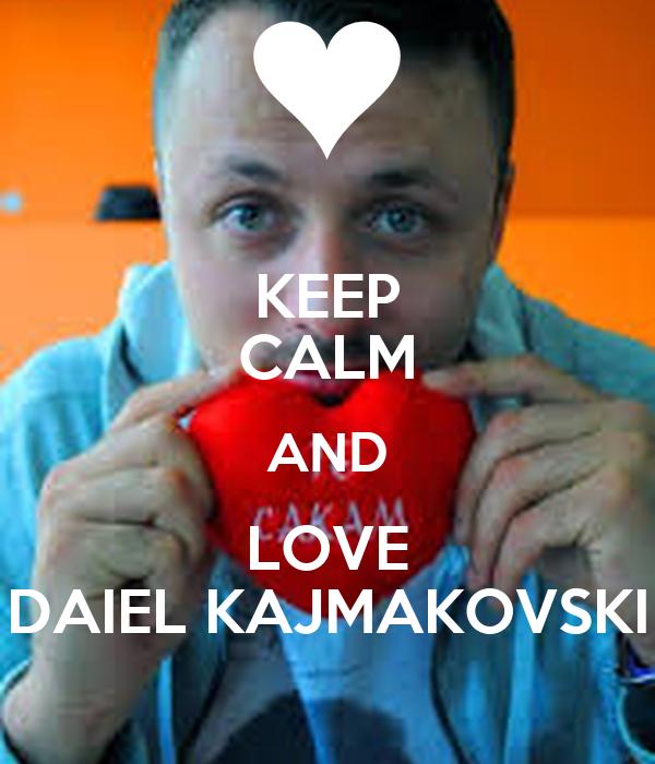 KEEP CALM AND LOVE DAIEL KAJMAKOVSKI