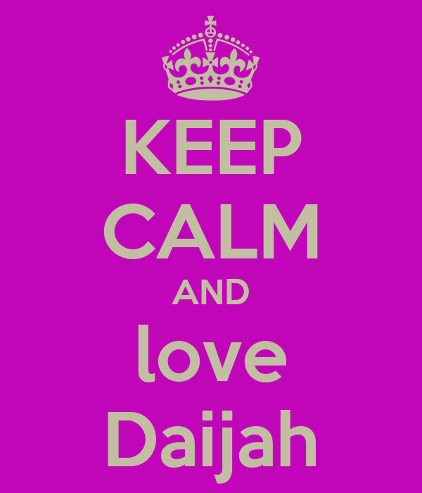 KEEP CALM AND love Daijah