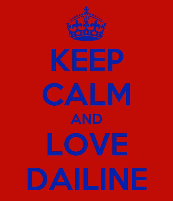 KEEP CALM AND LOVE DAILINE