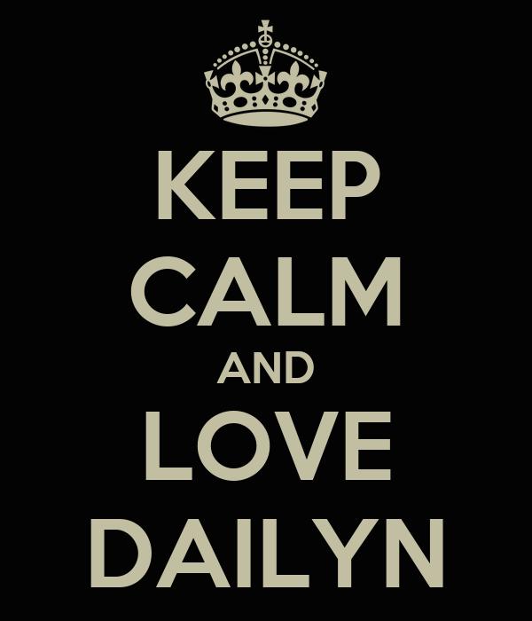 KEEP CALM AND LOVE DAILYN