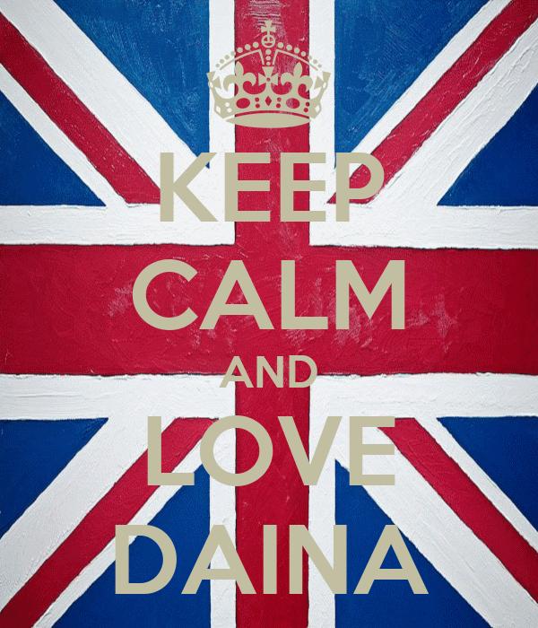 KEEP CALM AND LOVE DAINA