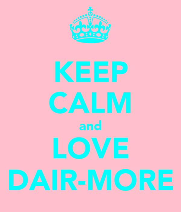 KEEP CALM and LOVE DAIR-MORE