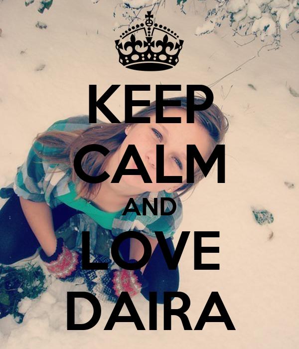 KEEP CALM AND LOVE DAIRA