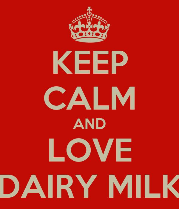 KEEP CALM AND LOVE DAIRY MILK