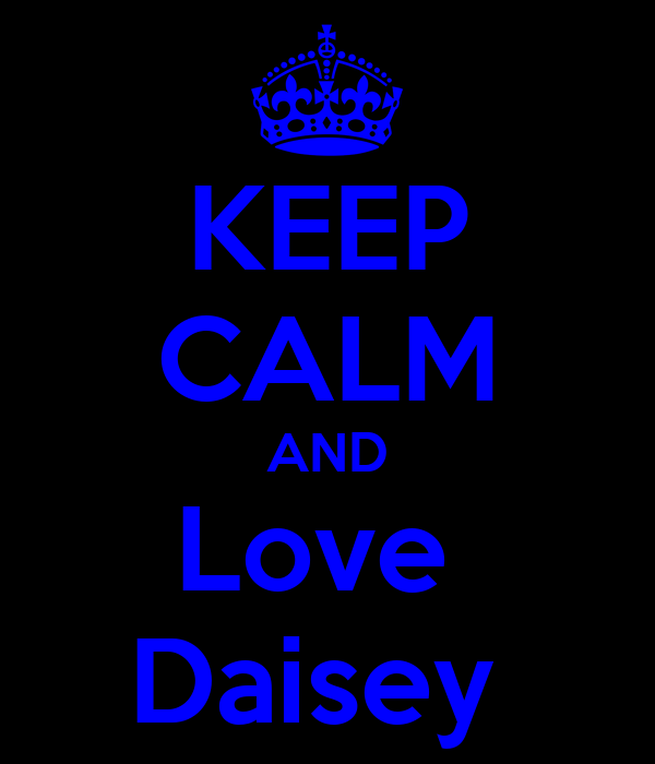 KEEP CALM AND Love  Daisey