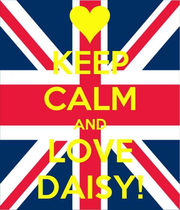 KEEP CALM AND LOVE DAISY!
